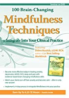 100 Brain-Changing Mindfulness Strategies, Techniques & Skills for Clinical Application