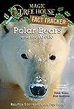 Polar Bears and the Arctic: A Nonfiction Companion to Magic Tree House #12: Polar Bears Past Bedtime (Magic Tree House (R) Fact Tracker)