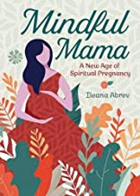 Mindful Mama: A New Age of Spiritual Pregnancy