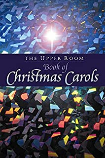 The Upper Room Book of Christmas Carols:  Revised Edition