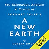 A New Earth: Awakening to Your Life's Purpose, by Eckhart Tolle   Key Takeaways, Analysis & Review