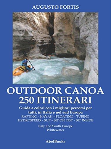 250 Itinerari Outdoor, Canoa-Kayak. I migliori percorsi in Italia e in Europa (Italian Edition)