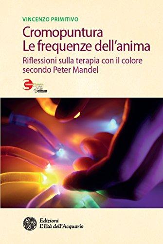 Cromopuntura. Le frequenze dell'anima: Riflessioni sulla terapia con il colore secondo Peter Mandel (Italian Edition)