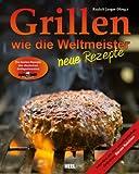 Grillen wie die Weltmeister: Neue Rezepte (German Edition)