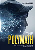 The Polymath: An Iconoclast's Relation to the World