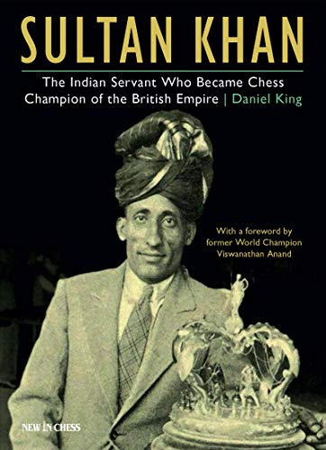 Sultan Khan: The Indian Servant Who Became Chess Champion of the British Empire (English Edition)