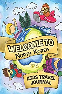 Welcome To North Korea Kids Travel Journal: 6x9 Children Travel Notebook and Diary I Fill out and Draw I With prompts I Perfect Goft for your child for your holidays in North Korea