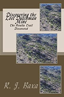 Discovering the Lost Dutchman Mine: The Peralta Trail Discovered