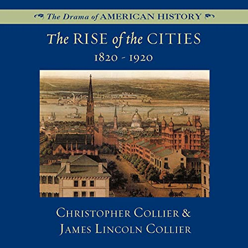 The Rise of the Cities, 1820-1920 Audiobook By Christopher Collier, James Lincoln Collier cover art