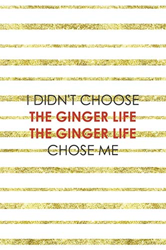 I Didn't Choose The Ginger Life The Ginger Life Chose Me: Notebook Journal Composition Blank Lined Diary Notepad 120 Pages Paperback Golden Texture Ginger