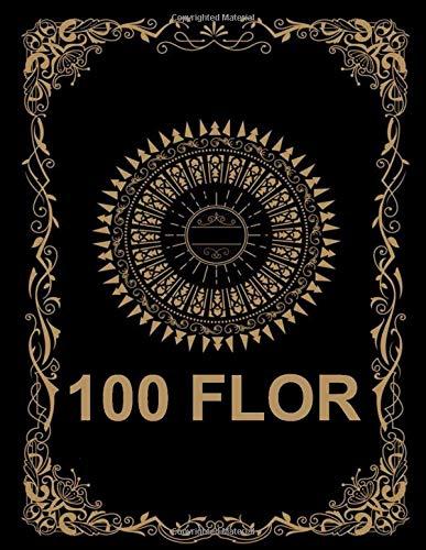 100 FLOR: Libro para colorear para Mayores fácil de llenars, 100 ilustraciones profesionales para aliviar el estrés y relajarse (Flores Paginas para Colorear)