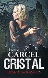 La cárcel de cristal: (Thriller psicológico desarrollado en el manicomio de Miraflores, Sevilla)