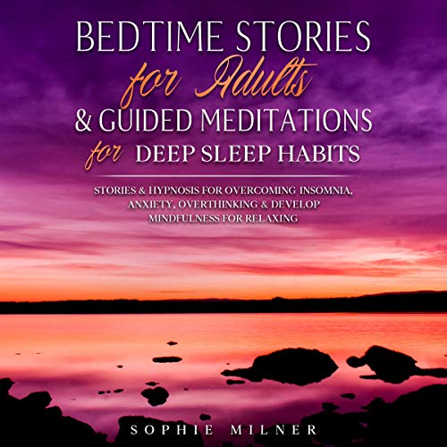 Listen Bedtime Stories for Adults & Guided Meditations for Deep Sleep Habits: Stories & Hypnosis for Overco audio book