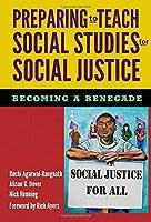Preparing to Teach Social Studies for Social Justice: Becoming a Renegade