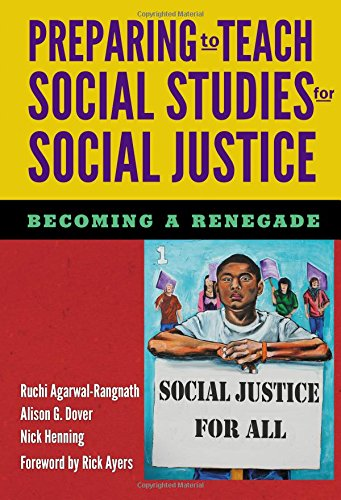 Compare Textbook Prices for Preparing to Teach Social Studies for Social Justice Becoming a Renegade  ISBN 9780807757666 by Agarwal-Rangnath, Ruchi,Dover, Alison G.,Henning, Nick,Ayers, Rick