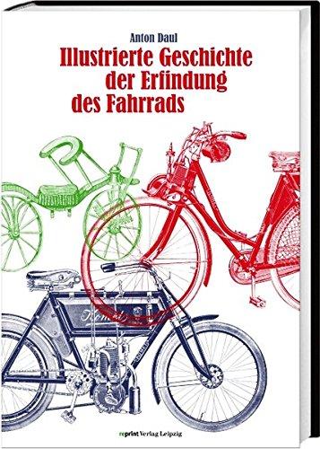 Illustrierte Geschichte der Erfindung des Fahrrads und der Entwicklung des Motorfahrradwesens