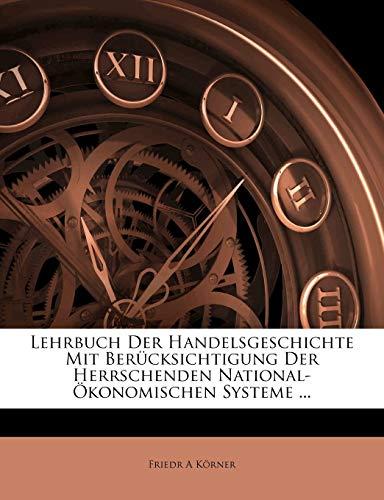 Lehrbuch Der Handelsgeschichte Mit Berücksichtigung Der Herrschenden National-Ökonomischen Systeme ... (German Edition)