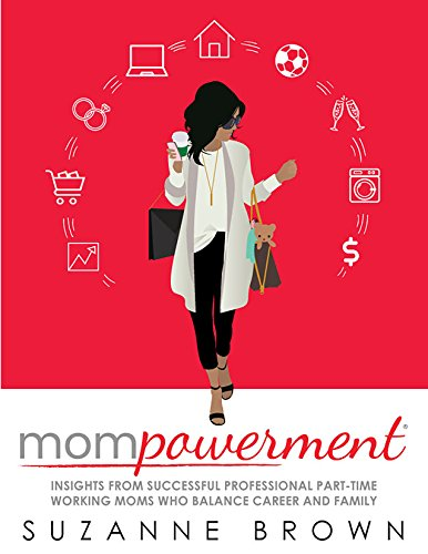 Mompowerment: Insights from Successful Professional Part-Time Working Moms Who Balance Career and Family by [Suzanne Brown]