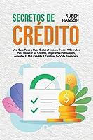 Secretos de Crédito: Una Guía Paso a Paso De Los Mejores Trucos Y Secretos Para Reparar Su Crédito, Mejorar Su Puntuación, Arreglar El Mal Crédito Y Cambiar Su Vida Financiera (Credit Secrets)