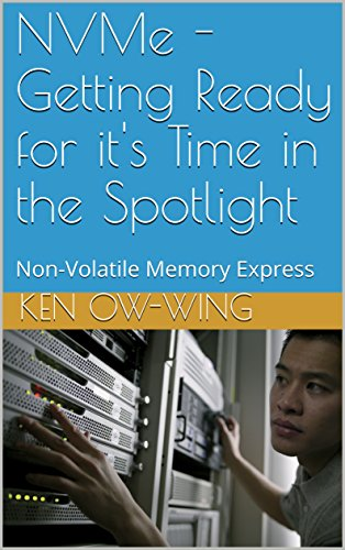 NVMe - Getting Ready for it's Time in the Spotlight: Non-Volatile Memory Express (English Edition)