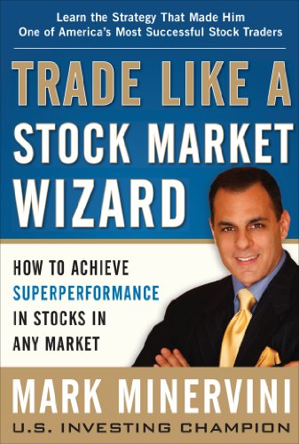 Trade Like a Stock Market Wizard: How to Achieve Super Performance in Stocks in Any Market: How to Achieve Superperformance in Stocks in Any Market (English Edition)