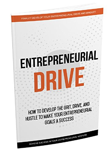 Entrepreneurial Drive: How to develop the grit, drive and hustle to make your entrepreneurial goals a success (English Edition)