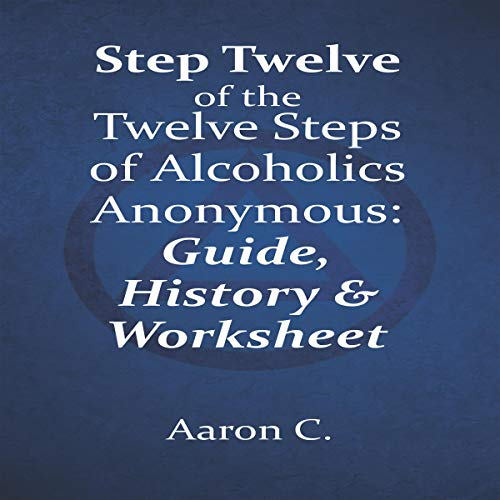 Step Twelve of the Twelve Steps of Alcoholics Anonymous audiobook cover art
