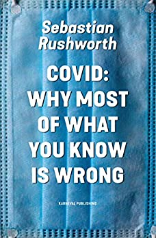 Covid: Why most of what you know is wrong (English Edition) van [Sebastian Rushworth]