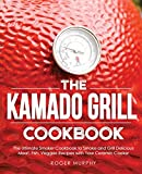 The Kamado Grill Cookbook: The Ultimate Smoker Cookbook to Smoke and Grill Delicious Meat, Fish, Veggies Recipes with Your Ceramic Cooker
