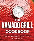 The Kamado Grill Cookbook: The Ultimate Smoker Cookbook to Smoke and...
