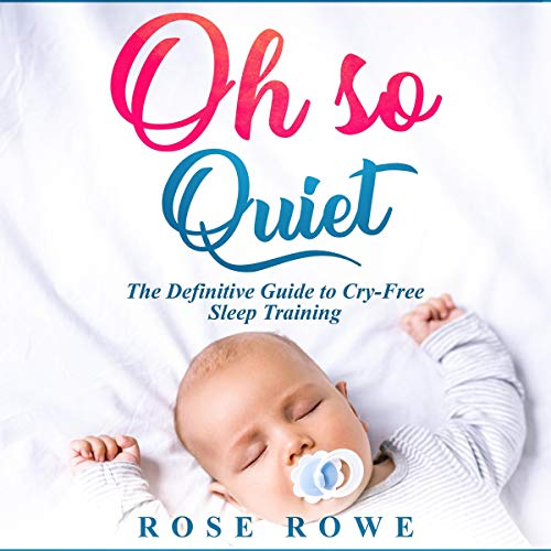 Oh So Quiet: The Definitive Guide to Baby Sleep Training audiobook cover art