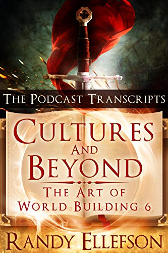 Cultures and Beyond: The Podcast Transcripts (The Art of World Building Book 6)