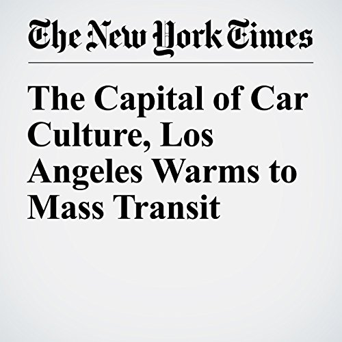 The Capital of Car Culture, Los Angeles Warms to Mass Transit audiobook cover art