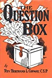 The Question Box: Replies to Question Received on Missions to Non-Catholics