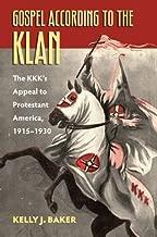 Gospel According to the Klan: The KKK's Appeal to Protestant America, 1915-1930 (CultureAmerica)