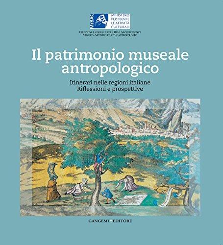 Il patrimonio museale antropologico: Itinerari nelle regioni italiane. Riflessioni e prospettive