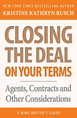 Closing the Deal...on Your Terms: Agents, Contracts and Other Considerations (WMG Writer's Guides)
