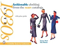 Fashionable Clothing from the Sears Catalogs: Late 1930s (Schiffer Book for Collectors)