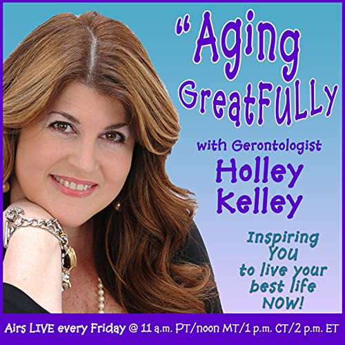 Aging GreatFULLy with Holley Kelley Podcast By Contact Talk Radio Network cover art
