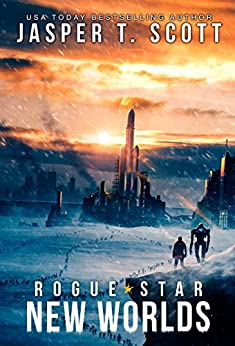 Rogue Star (Book 2): New Worlds (A Post-Apocalyptic Technothriller) by [Jasper T. Scott, Tom Edwards, Aaron Sikes, David P. Cantrell]