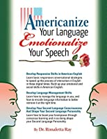 Americanize Your Language and Emotionalize Your Speech!: A Self-Help Conversation Guide on Small Talk American English