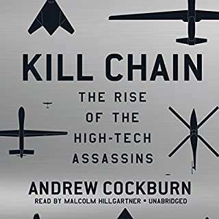 Kill Chain     The Rise of the High-Tech Assassins              By:                                                                                                                                 Andrew Cockburn                               Narrated by:                                                                                                                                 Malcolm Hillgartner                      Length: 10 hrs and 10 mins     113 ratings     Overall 4.2