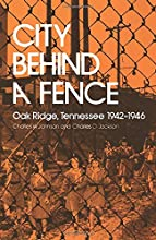 City Behind Fence: Oak Ridge, Tennessee, 1942-1946