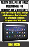 ALL-NEW KINDLE FIRE HD 10 PLUS TABLET MANUAL FOR BEGINNERS AND SENIORS (2021): Learn the Complete Tricks and Tips with images on How to Operate the Kindle ... With Alexa (mastering kindle fire)