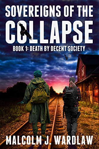 Death by Decent Society (Sovereigns of the Collapse Book 1) by [Malcolm J. Wardlaw]