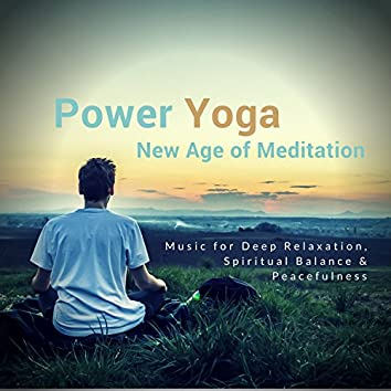 Power Yoga - New Age Of Meditation (Music For Deep Relaxation, Spiritual Balance and amp; Peacefulness)