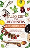 PALEO DIET FOR BEGINNERS: THE SECRETS OF RAPID WEIGHT LOSS AND A HEALTHY LIFESTYLE USING THE PALEO...