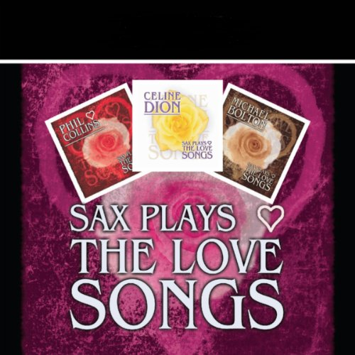 Sax Plays the Love Songs - A Tribute to Celine Dion, Michael Bolton & Phil Collins