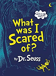 What Was I Scared Of?: A Glow-in-the Dark Encounter (Classic Seuss): Dr. Seuss