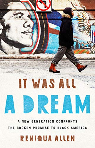 It Was All a Dream: A New Generation Confronts the Broken Promise to Black America